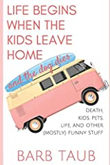 Life Begins When The Kids Leave Home And The Dog Dies Paperback