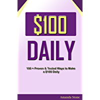 $100 DAILY: 100 + Proven & Tested Ways to Make a $100 Daily (English Edition)