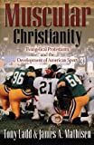 img - for Muscular Christianity: Evangelical Protestants and the Development of American Sport book / textbook / text book