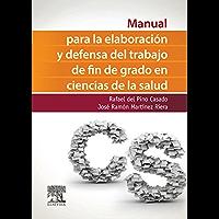 Manual para la elaboración y defensa del trabajo fin de Grado en Ciencias de la Salud