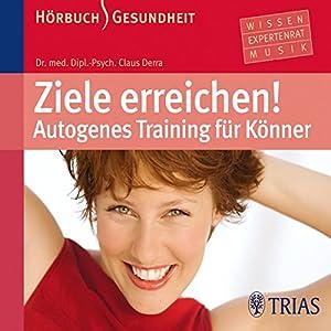 Ziele erreichen. Autogenes Training für Könner Hörbuch