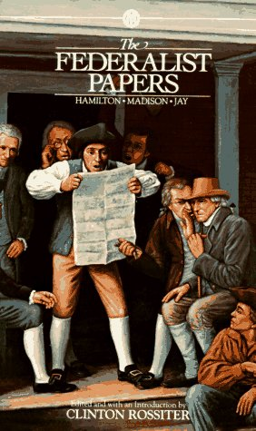 The Federalist Papers: Alexander Hamilton, James Madison, John Jay (Mentor)