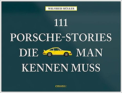 111 Porsche-Stories die man kennen muss Gebundenes Buch – 13. Februar 2018 Wilfried Müller Emons Verlag 3954519127 Auto / Ratgeber