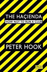 (The Hacienda: How Not to Run a Club) By Peter Hook (Author) Paperback on (Oct , 2010)