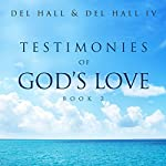 Testimonies of God's Love: Book 2 | Del Hall,Del Hall IV