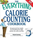 img - for The Everything Calorie Counting Cookbook: Calculate your daily caloric intake--and fat, carbs, and daily fiber--with these 300 delicious recipes by Paula Conway (2007-12-01) book / textbook / text book