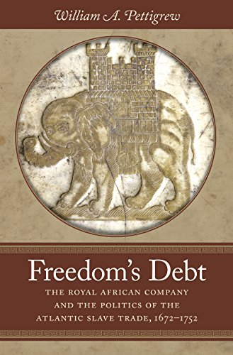 Search : Freedom's Debt: The Royal African Company and the Politics of the Atlantic Slave Trade, 1672-1752 (Published by the Omohundro Institute of Early ... and the University of North Carolina Press)