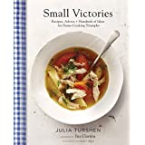 Small Victories: Recipes, Advice + Hundreds of Ideas for Home Cooking Triumphs (Best Simple Recipes, Simple Cookbook Ideas, C