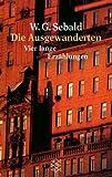 Die Ausgewanderten : Vier lange Erzählungen, Sebald, W. G., 359612056X