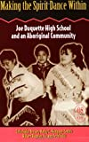 Making the Spirit Dance Within : Joe Duquette High School and an Aboriginal Community, Haig-Brown, Celia and Archibald, Jo-Ann, 1550285661