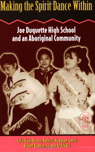 Making the Spirit Dance Within: Joe Duquette High School and an Aboriginal Community (Our Schools)