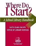 Where Do I Start?, Santa Clara County Office of Education Staff, 1586830430