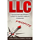 LLC: Quickstart Beginner's Guide to Limited Liability Companies ( LLC Taxes, Limited Liability Companies Guide)
