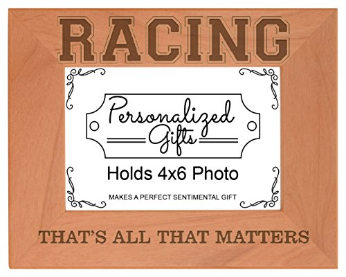 Race Gifts Racing That's All That Matters Natural Wood Engraved 4x6 Landscape Picture Frame Wood