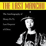 The Last Manchu: The Autobiography of Henry Pu Yi, Last Emperor of China | Paul Kramer,Henry Pu Yi