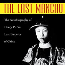 The Last Manchu: The Autobiography of Henry Pu Yi, Last Emperor of China Audiobook by Paul Kramer, Henry Pu Yi Narrated by Gildart Jackson