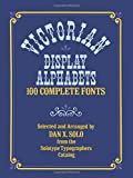 Victorian Display Alphabets: 100 Complete Fonts (Lettering, Calligraphy, Typography)