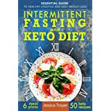 Intermittierend Fasting and Keto Diet: Essential Guide to Healthy Lifestyle and Easy Weight Loss; With 50 Proven, Simple, and Delicious Ketogenic Recipes; 6 Sample Meal Plans Included