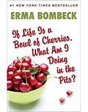 If Life Is a Bowl of Cherries, What Am I Doing in the Pits?: Bestselling author of Family--The Ties That Bind...And Gag!