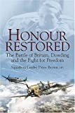 Honour Restored: Dowding the Battle of Britain and the Fight for Freedom