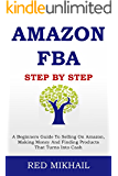 AMAZON FBA - 2016 Update: Step By Step - A Beginners Guide To Selling On Amazon, Making Money And Finding Products That Turns Into Cash