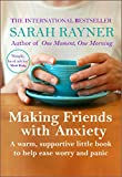Making Friends with Anxiety: A warm, supportive little book to ease worry and panic - 2018 edition