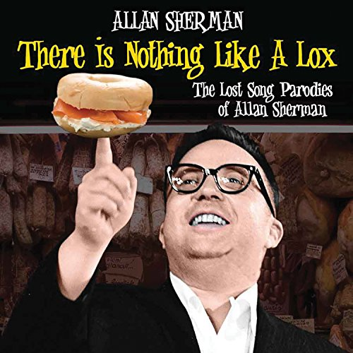 There Is Nothing Like A Lox - the Lost Song Parodies of Allan Sherman ()