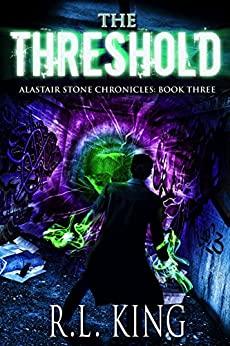 The Threshold: A Novel in the Alastair Stone Chronicles by [King, R. L.]