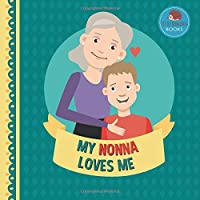 My Nonna Loves Me: A Picture Book for Young Children and Grandparents; Boy Version (Personalized Grandparent Books for Boys)