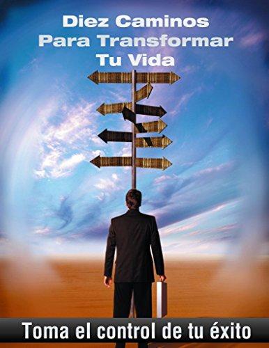 Diez caminos para transformar tu vida: Toma el control de tu éxito (Spanish Edition)