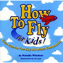 How to Fly for Kids!: Your Fun-In-The Sky Airplane Companion