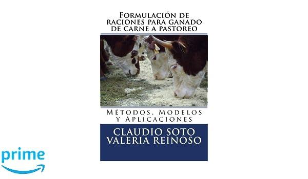 Formulación de raciones para ganado de carne a pastoreo: Métodos, Modelos y Aplicaciones (Spanish Edition): Dr. Claudio Soto, Dra.