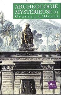Archéologie mystérieuse, tome 1 par Claude-Sosthène Grasset d'Orcet