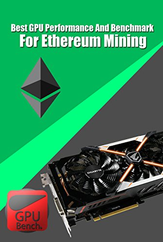 Best GPU Performance And Benchmark For Ethereum Mining (Best Gpu For Hashrate)