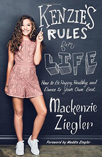 Kenzie's Rules for Life: How to Be Happy, Healthy, and Dance to Your Own Beat [Ziegler, Mackenzie] (Tapa Dura)