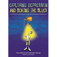 Exploring Depression, and Beating the Blues: A CBT Self-Help Guide to Understanding and Coping with Depression in Asperger's Syndrome [ASD-Level 1]