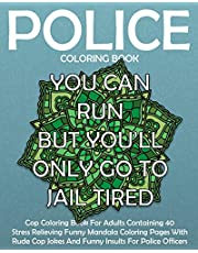 Police Coloring Book: Cop Coloring Book For Adults Containing 40 Stress Relieving Funny Mandala Coloring Pages With Rude Cop Jokes And Funny Insults For Police Officers