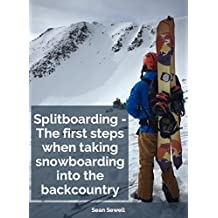 Splitboarding - The First Steps When Taking Snowboarding Into the Backcountry
