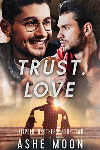 Trust, Love: An M/M Omegaverse Mpreg Romance (Leipold Brothers Book 2)