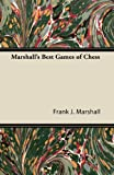 Marshall's Best Games of Chess, Frank J. Marshall, 1447472519