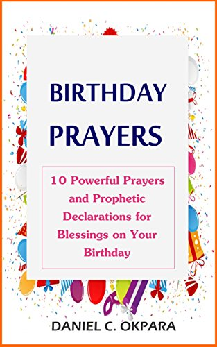 Birthday Prayers Declaring Gods Promises Over The 10 Most Important Areas Of Your Life On