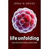 Life Unfolding: How the human body creates itself