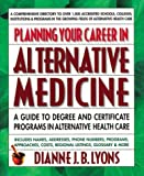 Planning Your Career in Alternative Medicine, Dianne J. Lyons, 0895298023