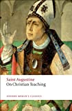 On Christian Teaching (Oxford World's Classics), St Augustine, 0199540632