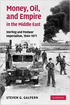 Book Money, Oil, and Empire in the Middle East: Sterling and Postwar Imperialism, 1944-1971 by Steven G. Galpern (2013-07-18)