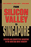 From Silicon Valley to Singapore: Location and Competitive Advantage in the Hard Disk Drive Industry (Stanford Business Books)