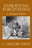 Embodying Forgiveness, L. Gregory Jones, 0802808611