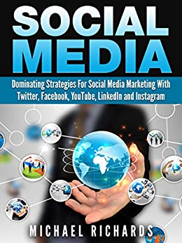 Social Media: Dominating Strategies for Social Media Marketing with Twitter, Facebook, Youtube, LinkedIn and Instagram by [Richards, Michael]