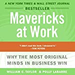 Mavericks at Work | William C. Taylor