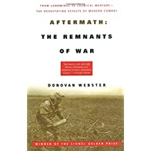 Aftermath: The Remnants of War: From Landmines to Chemical Warfare--The Devastating Effects of Modern Combat